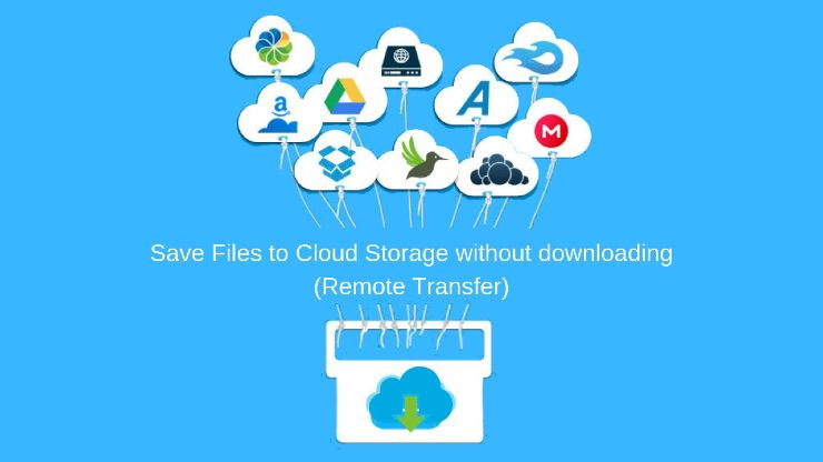 Cloud Storage: Save Files to Google Drive without downloading